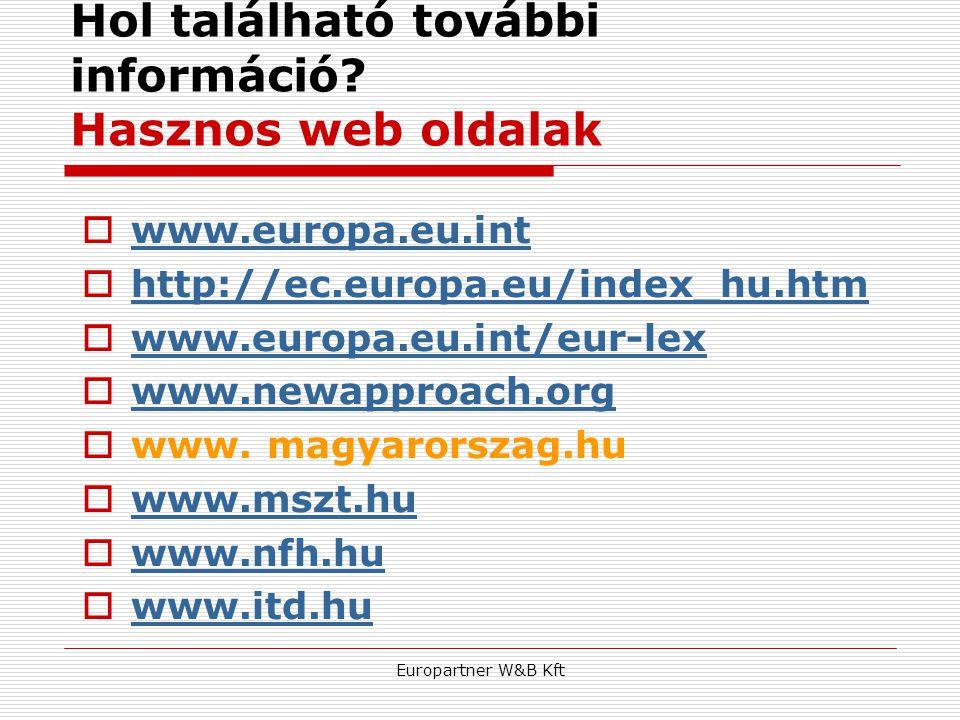 Europartner W&B Kft Hol található további információ? Hasznos web oldalak  www.europa.eu.int www.europa.eu.int  http://ec.europa.eu/index_hu.htm htt