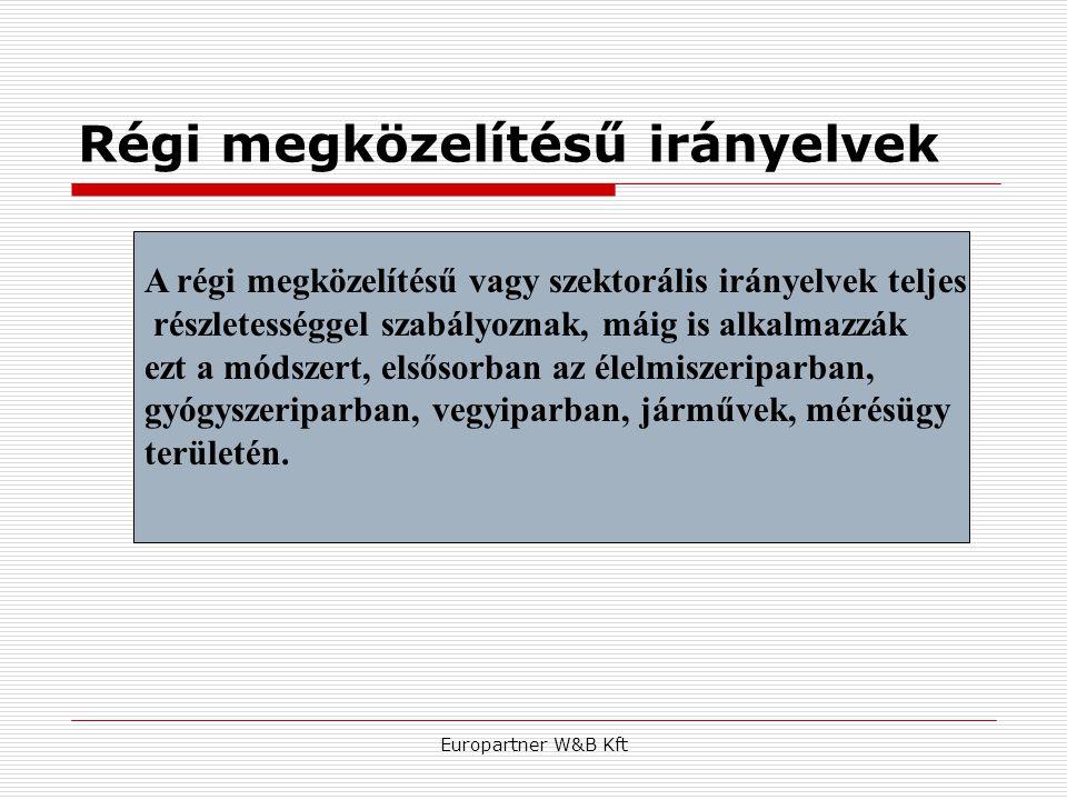 Europartner W&B Kft Régi megközelítésű irányelvek A régi megközelítésű vagy szektorális irányelvek teljes részletességgel szabályoznak, máig is alkalm