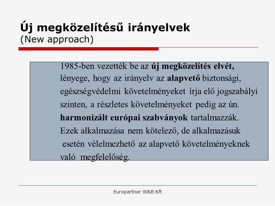 Europartner W&B Kft Új megközelítésű irányelvek (New approach) 1985-ben vezették be az új megközelítés elvét, lényege, hogy az irányelv az alapvető bi