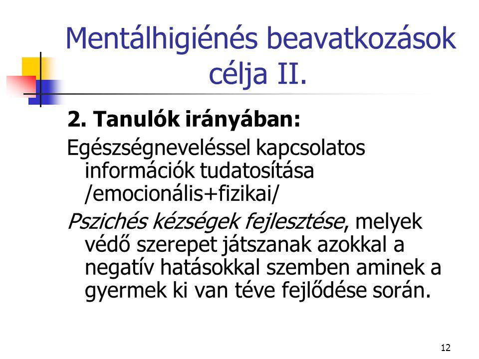 12 Mentálhigiénés beavatkozások célja II. 2. Tanulók irányában: Egészségneveléssel kapcsolatos információk tudatosítása /emocionális+fizikai/ Pszichés