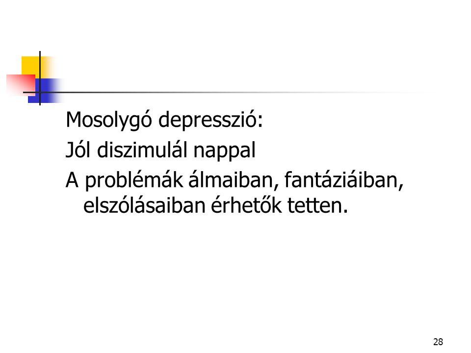 28 Mosolygó depresszió: Jól diszimulál nappal A problémák álmaiban, fantáziáiban, elszólásaiban érhetők tetten.