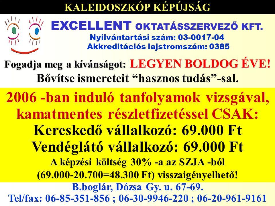 KALEIDOSZKÓP KÉPÚJSÁG 2006.01.03-2006.01.17 par 2006 -ban induló tanfolyamok vizsgával, kamatmentes részletfizetéssel CSAK: Kereskedő vállalkozó: 69.000 Ft Vendéglátó vállalkozó: 69.000 Ft A képzési költség 30% -a az SZJA -ból (69.000-20.700=48.300 Ft) visszaigényelhető.