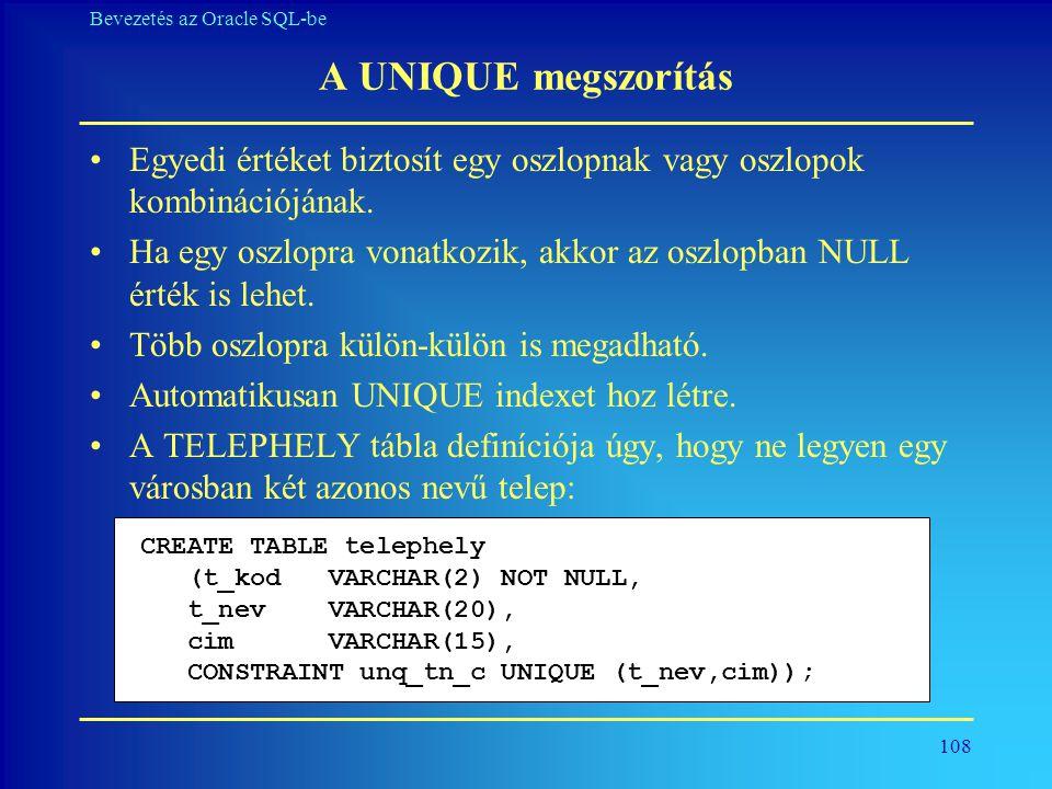 108 Bevezetés az Oracle SQL-be A UNIQUE megszorítás •Egyedi értéket biztosít egy oszlopnak vagy oszlopok kombinációjának. •Ha egy oszlopra vonatkozik,