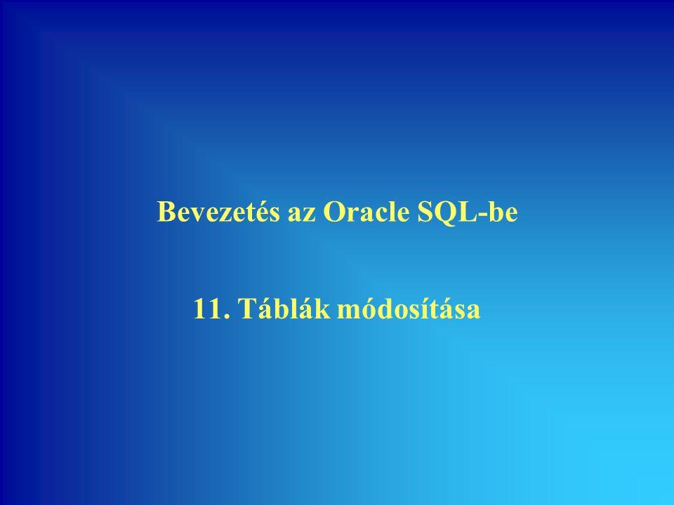 Bevezetés az Oracle SQL-be 11. Táblák módosítása
