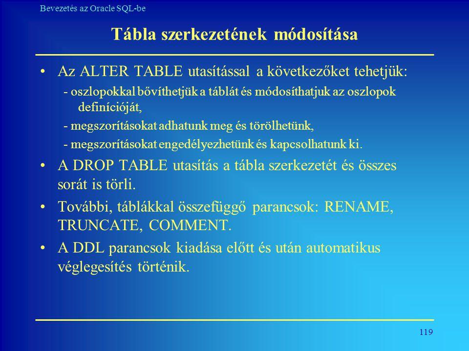 119 Bevezetés az Oracle SQL-be Tábla szerkezetének módosítása •Az ALTER TABLE utasítással a következőket tehetjük: - oszlopokkal bővíthetjük a táblát