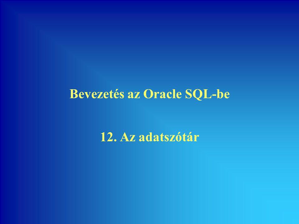 Bevezetés az Oracle SQL-be 12. Az adatszótár