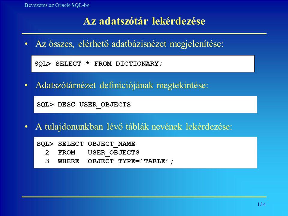 134 Bevezetés az Oracle SQL-be Az adatszótár lekérdezése •Az összes, elérhető adatbázisnézet megjelenítése: •Adatszótárnézet definíciójának megtekinté