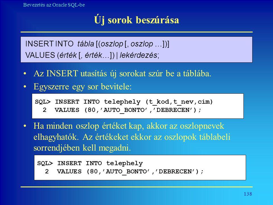 138 Bevezetés az Oracle SQL-be Új sorok beszúrása •Az INSERT utasítás új sorokat szúr be a táblába. •Egyszerre egy sor bevitele: •Ha minden oszlop ért
