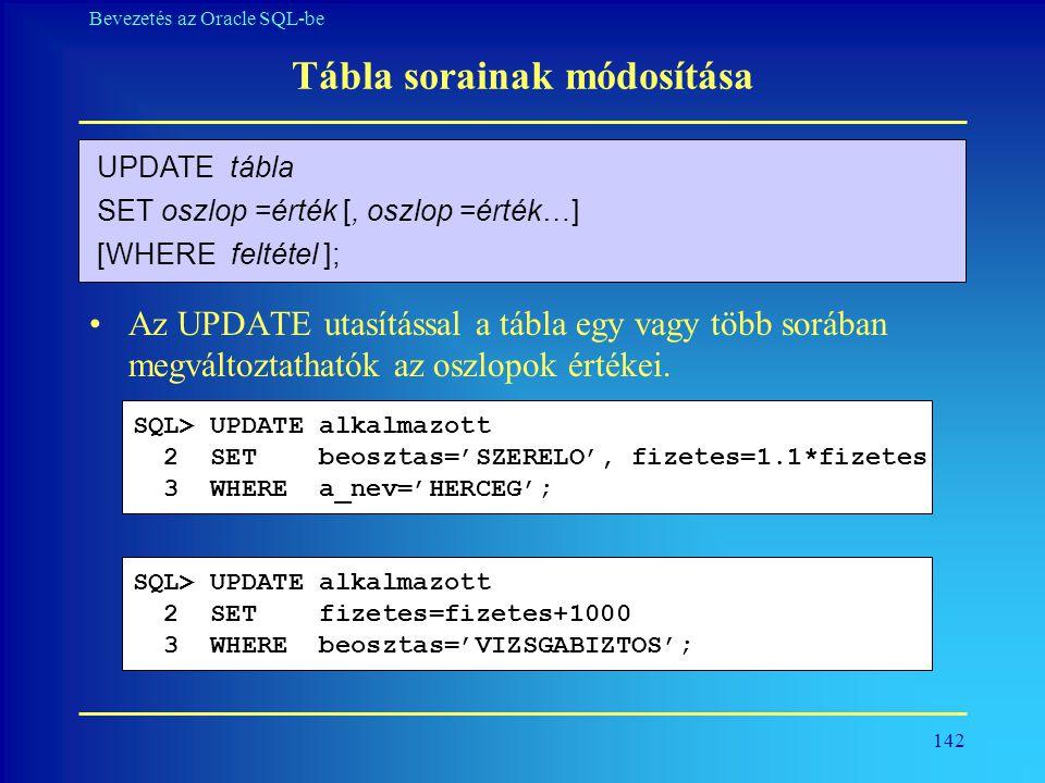 142 Bevezetés az Oracle SQL-be Tábla sorainak módosítása •Az UPDATE utasítással a tábla egy vagy több sorában megváltoztathatók az oszlopok értékei. U