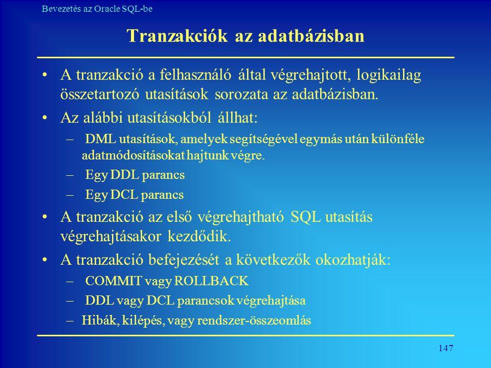 147 Bevezetés az Oracle SQL-be Tranzakciók az adatbázisban •A tranzakció a felhasználó által végrehajtott, logikailag összetartozó utasítások sorozata
