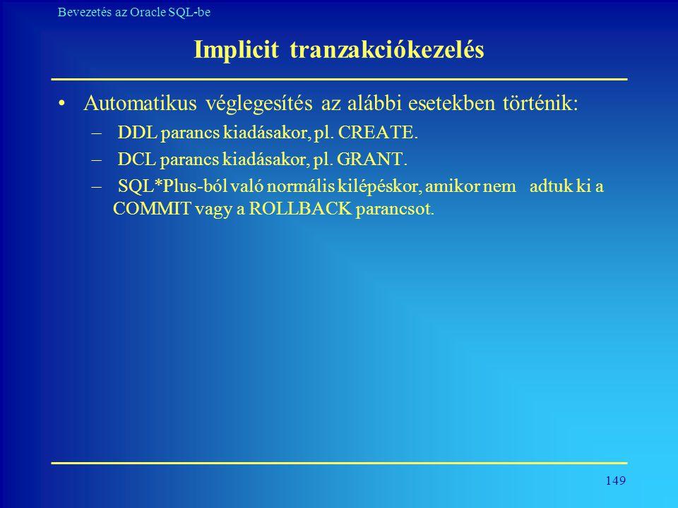 149 Bevezetés az Oracle SQL-be Implicit tranzakciókezelés •Automatikus véglegesítés az alábbi esetekben történik: – DDL parancs kiadásakor, pl. CREATE