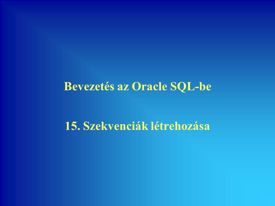 Bevezetés az Oracle SQL-be 15. Szekvenciák létrehozása