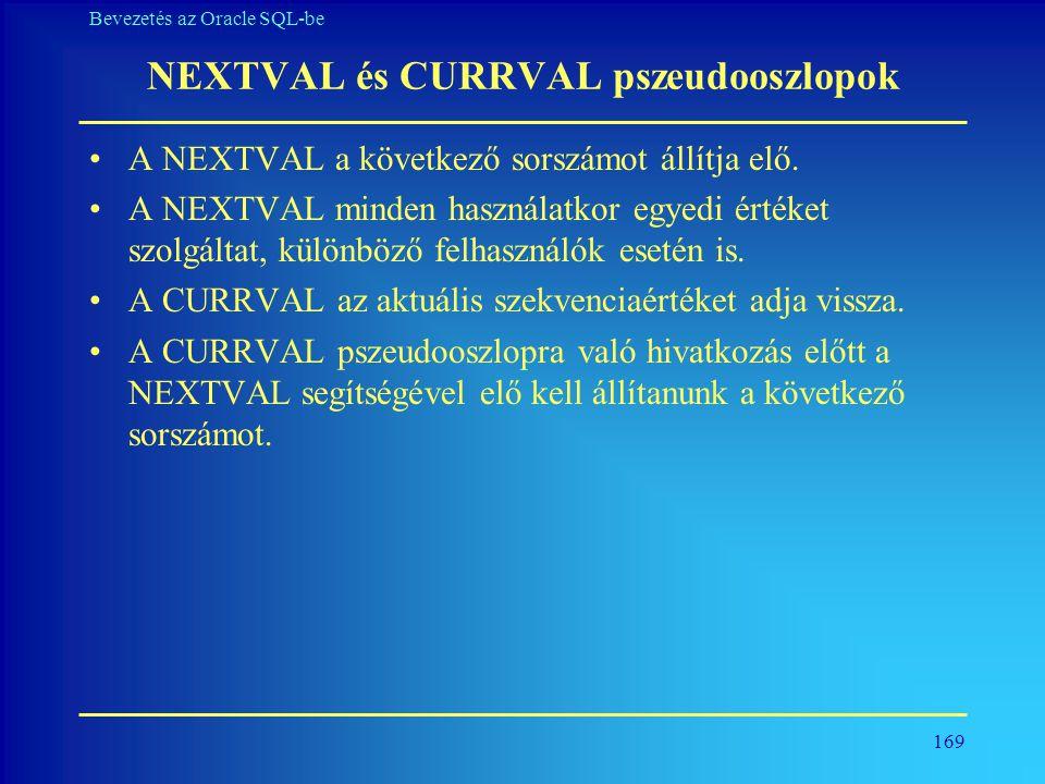 169 Bevezetés az Oracle SQL-be NEXTVAL és CURRVAL pszeudooszlopok •A NEXTVAL a következő sorszámot állítja elő. •A NEXTVAL minden használatkor egyedi