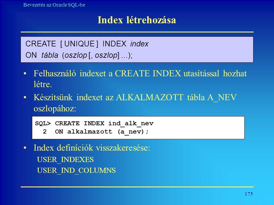 175 Bevezetés az Oracle SQL-be Index létrehozása •Felhasználó indexet a CREATE INDEX utasítással hozhat létre. •Készítsünk indexet az ALKALMAZOTT tábl