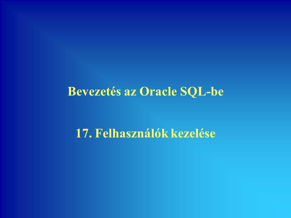 Bevezetés az Oracle SQL-be 17. Felhasználók kezelése