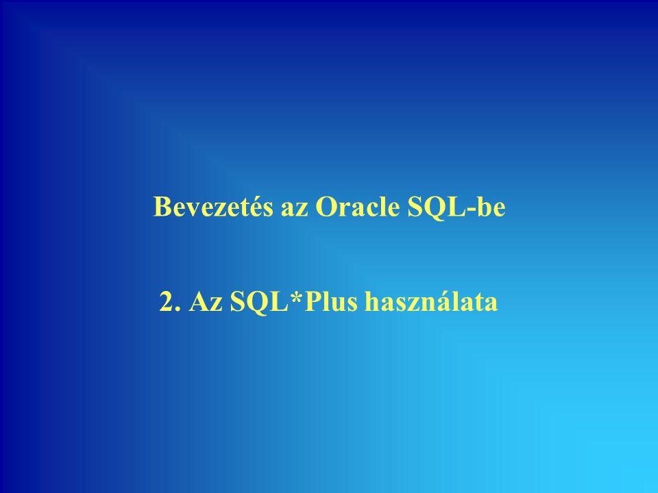 Bevezetés az Oracle SQL-be 2. Az SQL*Plus használata