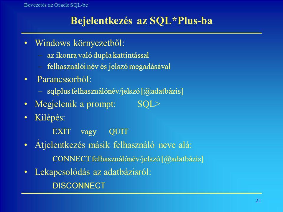 21 Bevezetés az Oracle SQL-be Bejelentkezés az SQL*Plus-ba •Windows környezetből: –az ikonra való dupla kattintással –felhasználói név és jelszó megad