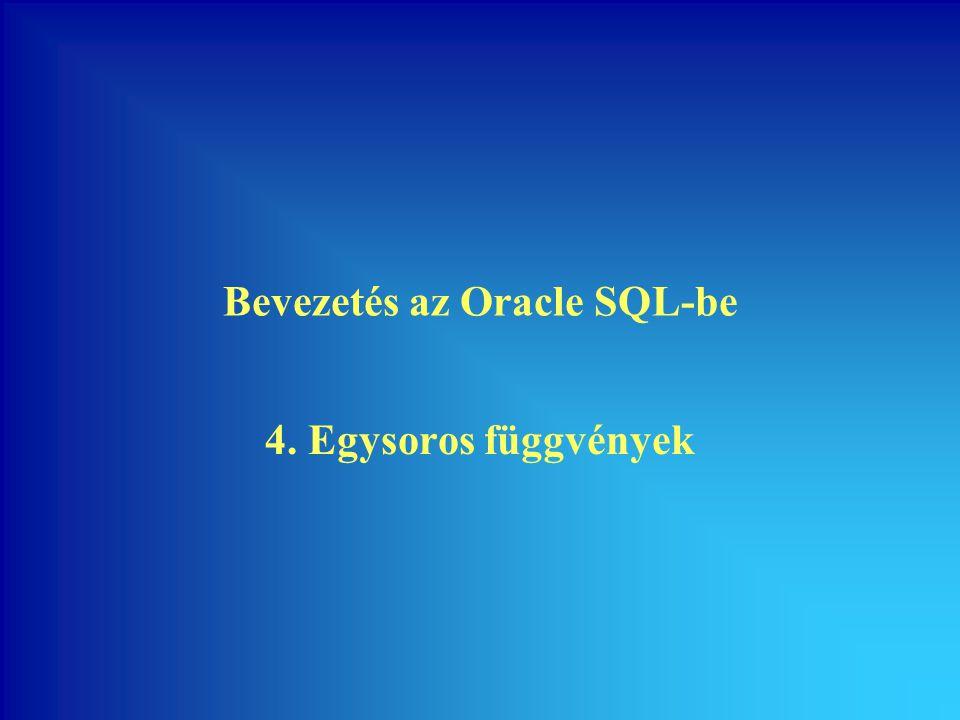 Bevezetés az Oracle SQL-be 4. Egysoros függvények