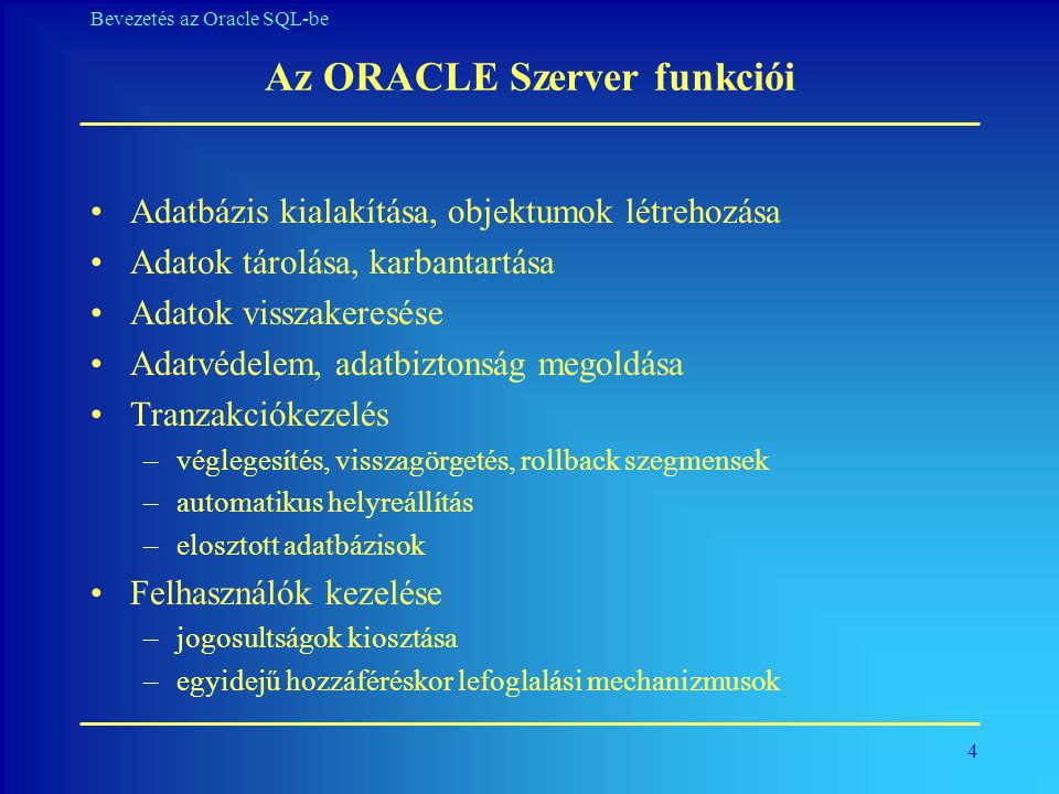25 Bevezetés az Oracle SQL-be Változók definiálása •Behelyettesítő változók &változólokális, csak az adott előfordulásnál érvényes &&változóglobális •Felhasználói változók definiálása, törlése DEFINE változó vagy DEFINE változó=érték UNDEFINE •Interaktív értékadással ACCEPT változó [típus] [FORMAT] [PROMPT szöveg] [HIDE] •Szövegek kiírása PROMPT szöveg •Paraméterek használata parancsállományokban jelölése:&1 … &9 futtatáskor: START állománynév pm1 pm2 …