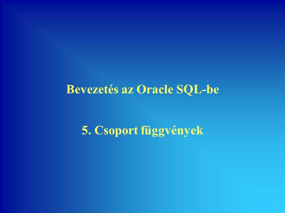 Bevezetés az Oracle SQL-be 5. Csoport függvények