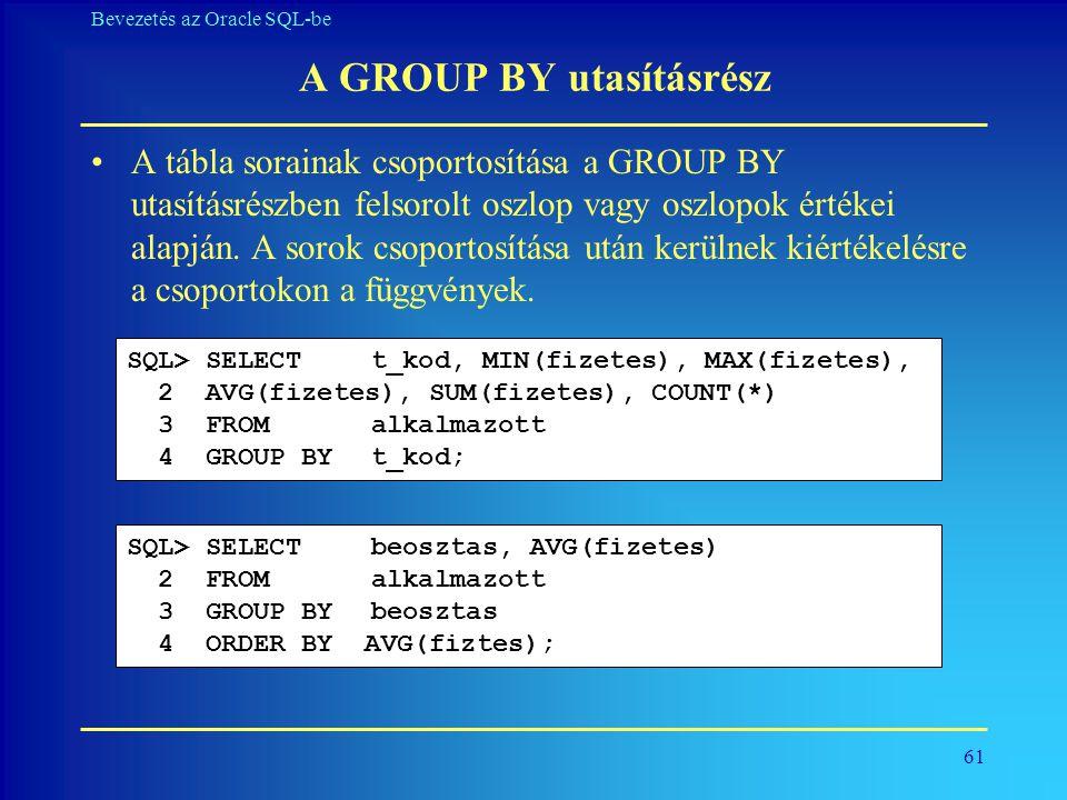 61 Bevezetés az Oracle SQL-be A GROUP BY utasításrész •A tábla sorainak csoportosítása a GROUP BY utasításrészben felsorolt oszlop vagy oszlopok érték