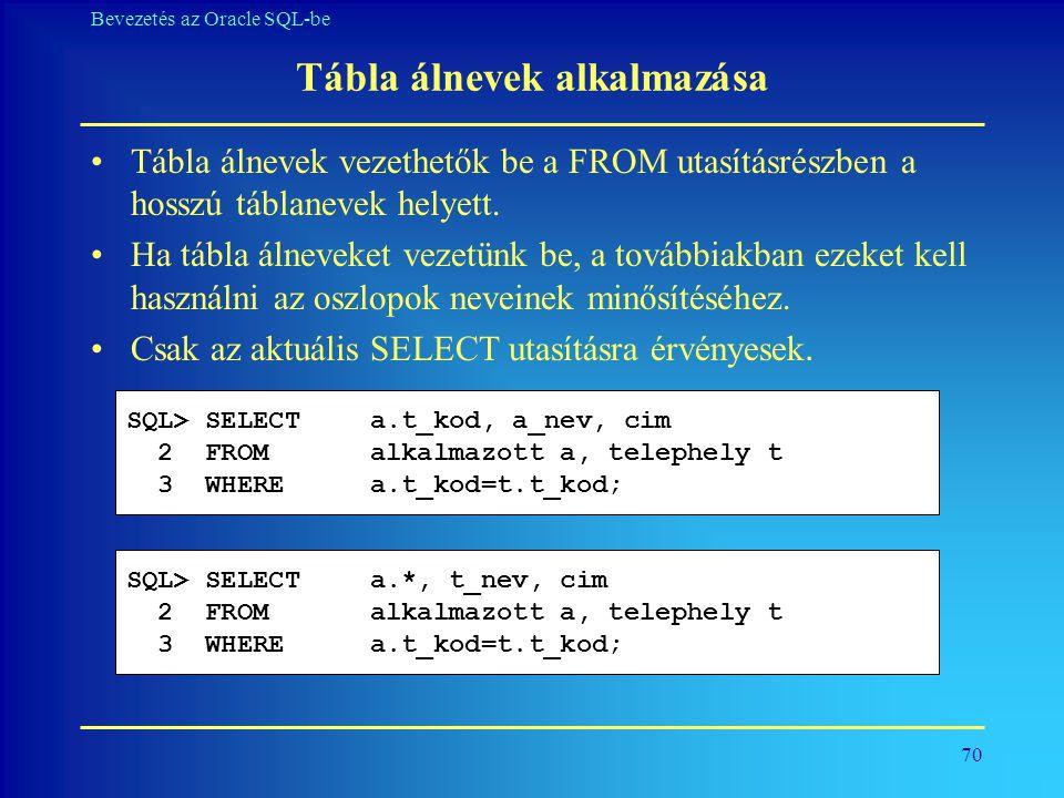 70 Bevezetés az Oracle SQL-be Tábla álnevek alkalmazása •Tábla álnevek vezethetők be a FROM utasításrészben a hosszú táblanevek helyett. •Ha tábla áln