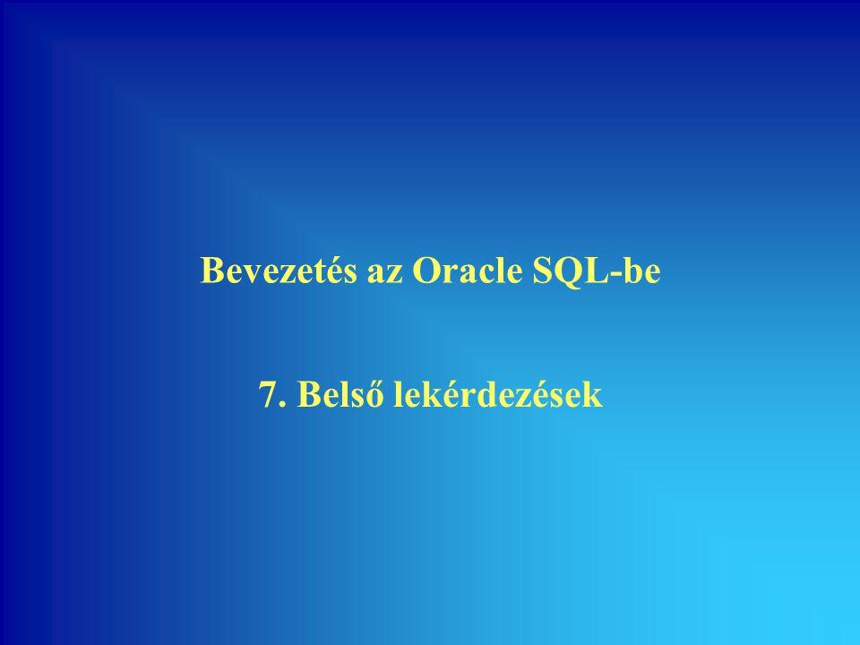 Bevezetés az Oracle SQL-be 7. Belső lekérdezések
