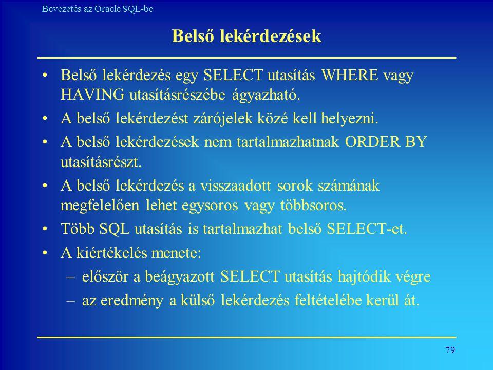 79 Bevezetés az Oracle SQL-be Belső lekérdezések •Belső lekérdezés egy SELECT utasítás WHERE vagy HAVING utasításrészébe ágyazható. •A belső lekérdezé