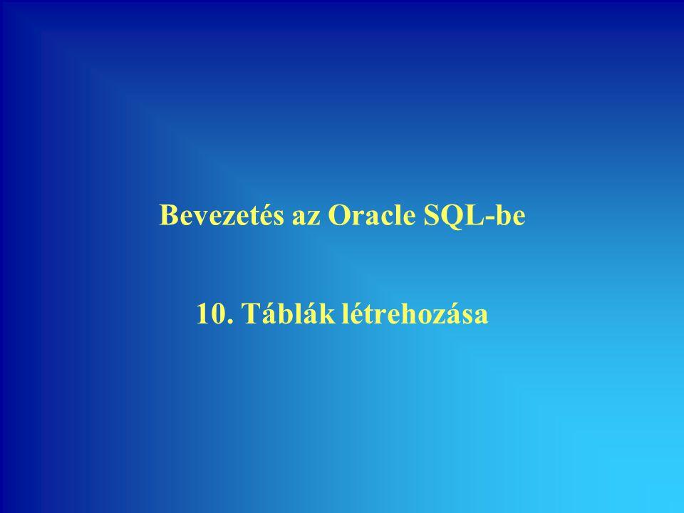 Bevezetés az Oracle SQL-be 10. Táblák létrehozása