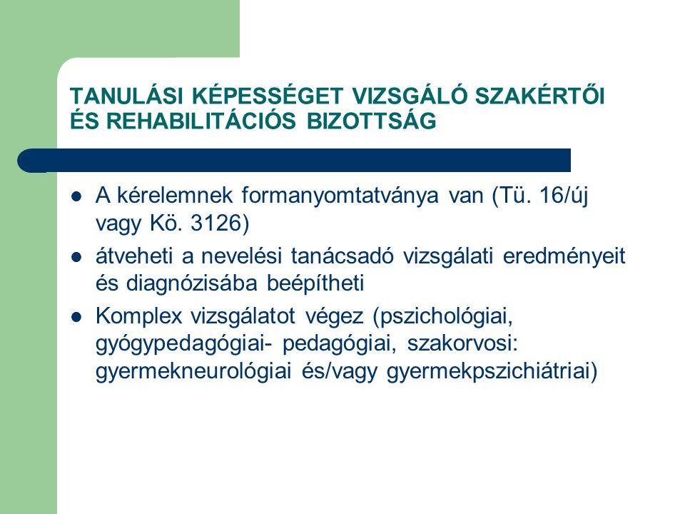 TANULÁSI KÉPESSÉGET VIZSGÁLÓ SZAKÉRTŐI ÉS REHABILITÁCIÓS BIZOTTSÁG  A kérelemnek formanyomtatványa van (Tü. 16/új vagy Kö. 3126)  átveheti a nevelés