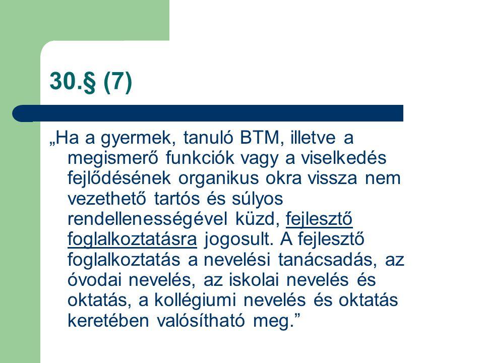 """30.§ (7) """"Ha a gyermek, tanuló BTM, illetve a megismerő funkciók vagy a viselkedés fejlődésének organikus okra vissza nem vezethető tartós és súlyos r"""