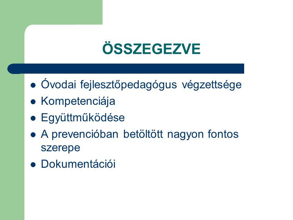 ÖSSZEGEZVE  Óvodai fejlesztőpedagógus végzettsége  Kompetenciája  Együttműködése  A prevencióban betöltött nagyon fontos szerepe  Dokumentációi