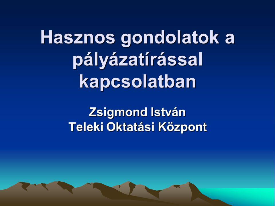 Hasznos gondolatok a pályázatírással kapcsolatban Zsigmond István Teleki Oktatási Központ