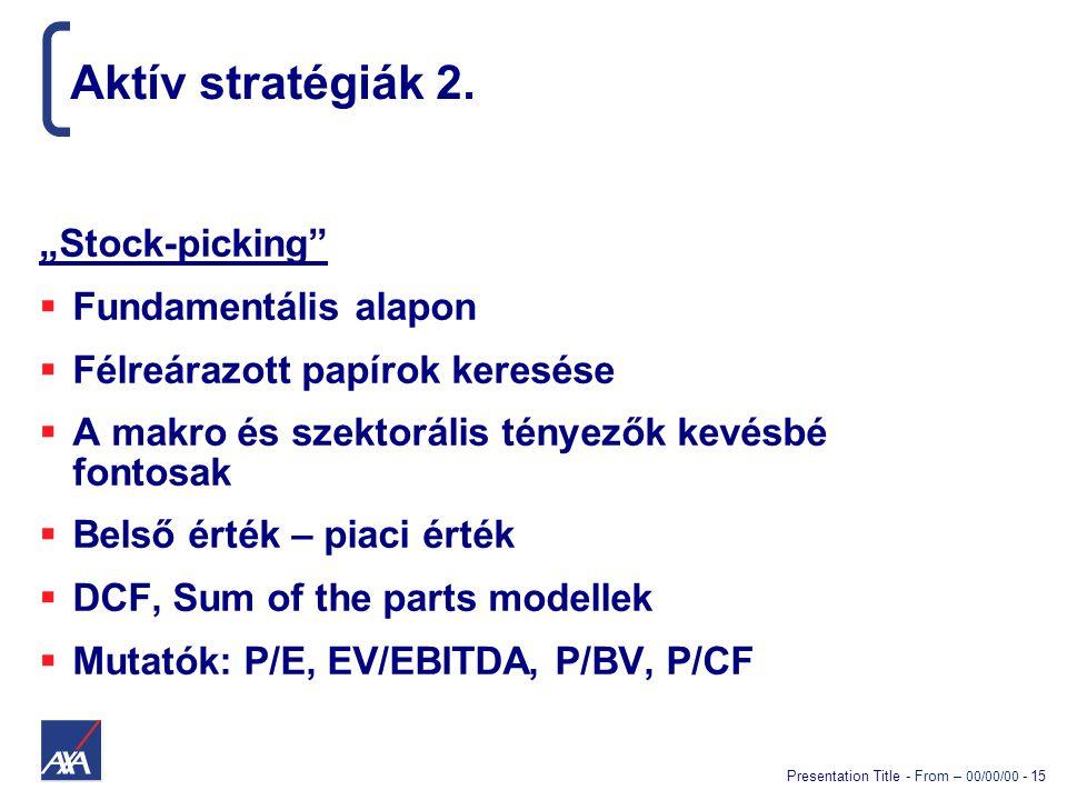 """Presentation Title - From – 00/00/00 - 15 Aktív stratégiák 2. """"Stock-picking""""  Fundamentális alapon  Félreárazott papírok keresése  A makro és szek"""