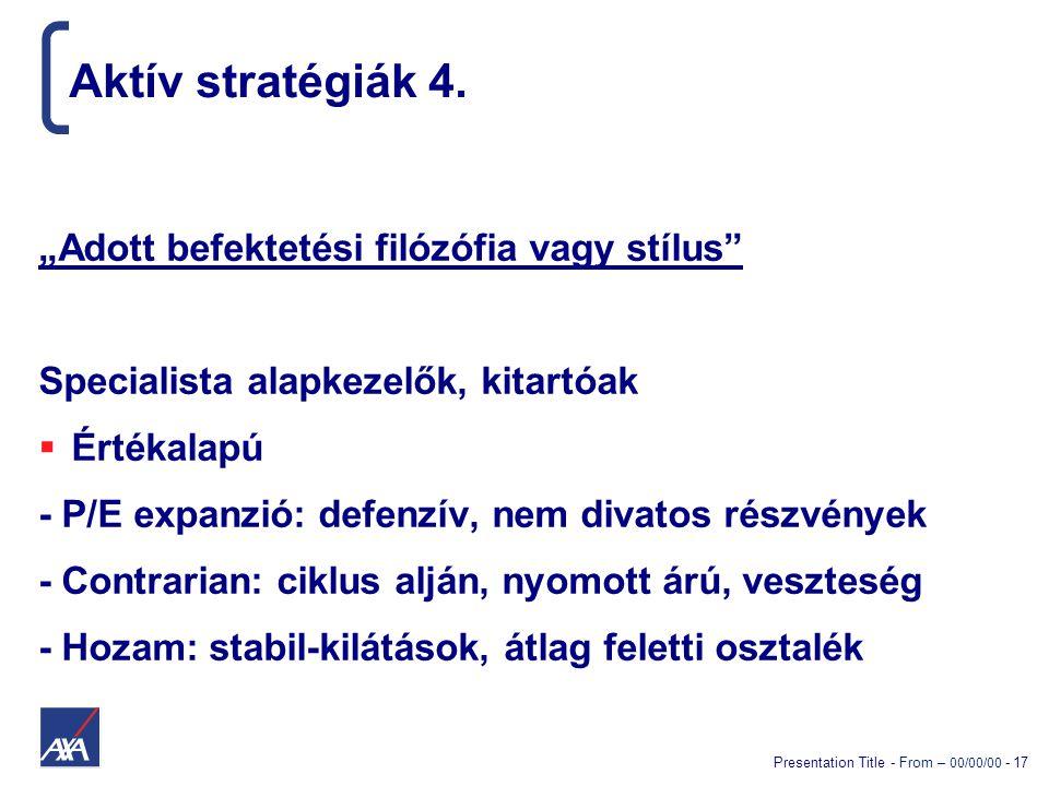 """Presentation Title - From – 00/00/00 - 17 Aktív stratégiák 4. """"Adott befektetési filózófia vagy stílus"""" Specialista alapkezelők, kitartóak  Értékalap"""