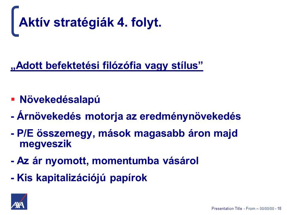 """Presentation Title - From – 00/00/00 - 18 Aktív stratégiák 4. folyt. """"Adott befektetési filózófia vagy stílus""""  Növekedésalapú - Árnövekedés motorja"""