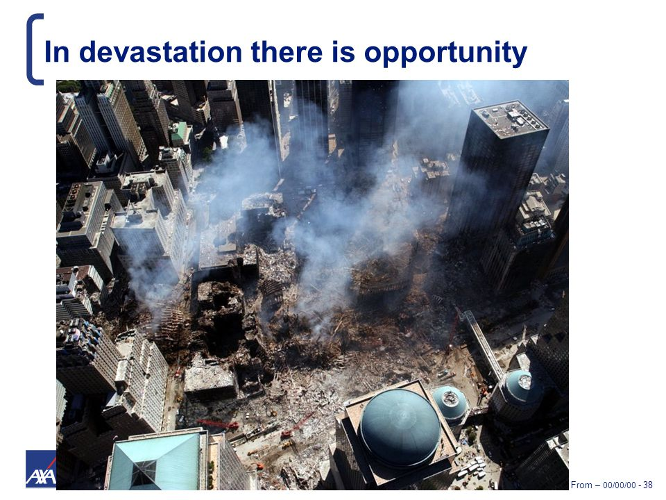 Presentation Title - From – 00/00/00 - 38 In devastation there is opportunity