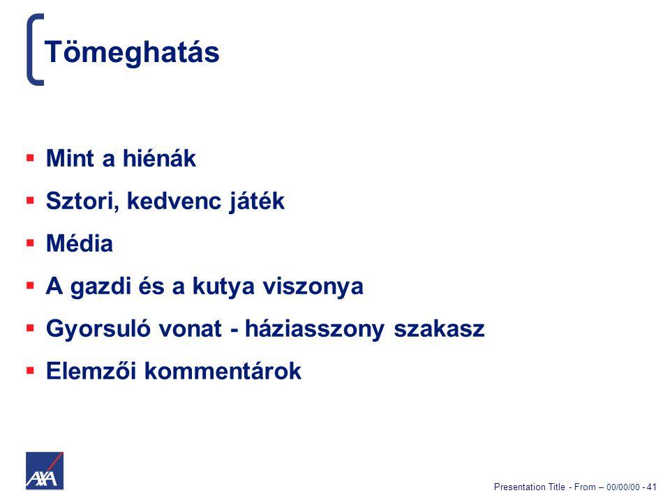 Presentation Title - From – 00/00/00 - 41 Tömeghatás  Mint a hiénák  Sztori, kedvenc játék  Média  A gazdi és a kutya viszonya  Gyorsuló vonat - háziasszony szakasz  Elemzői kommentárok