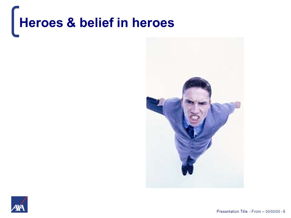Presentation Title - From – 00/00/00 - 6 Heroes & belief in heroes