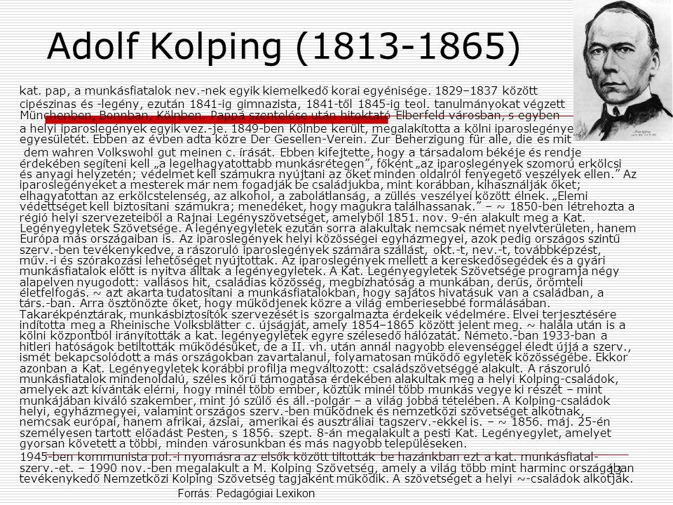 13 Adolf Kolping (1813-1865) kat. pap, a munkásfiatalok nev.-nek egyik kiemelkedő korai egyénisége. 1829–1837 között cipészinas és -legény, ezután 184