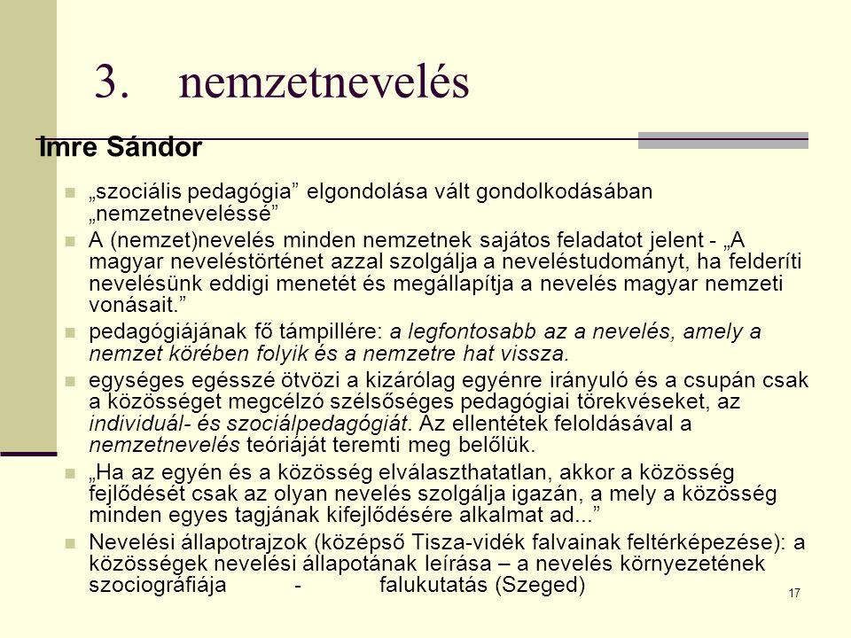"""17 3. nemzetnevelés Imre Sándor  """"szociális pedagógia"""" elgondolása vált gondolkodásában """"nemzetneveléssé""""  A (nemzet)nevelés minden nemzetnek sajáto"""