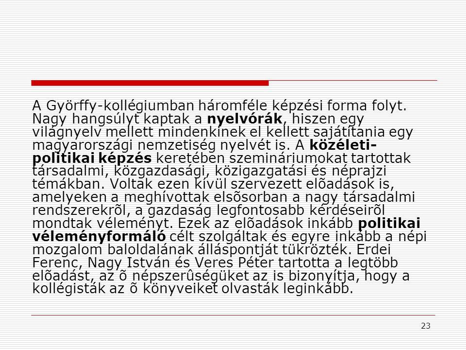 23 A Györffy-kollégiumban háromféle képzési forma folyt. Nagy hangsúlyt kaptak a nyelvórák, hiszen egy világnyelv mellett mindenkinek el kellett saját