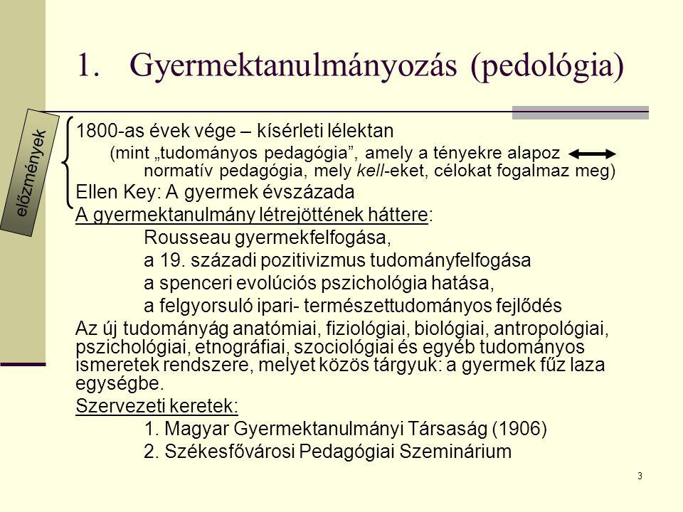 """3 1.Gyermektanulmányozás (pedológia) 1800-as évek vége – kísérleti lélektan (mint """"tudományos pedagógia"""", amely a tényekre alapoz normatív pedagógia,"""