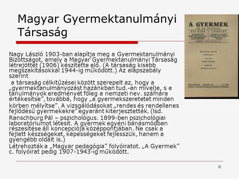 6 Magyar Gyermektanulmányi Társaság Nagy László 1903-ban alapítja meg a Gyermektanulmányi Bizottságot, amely a Magyar Gyermektanulmányi Társaság létre