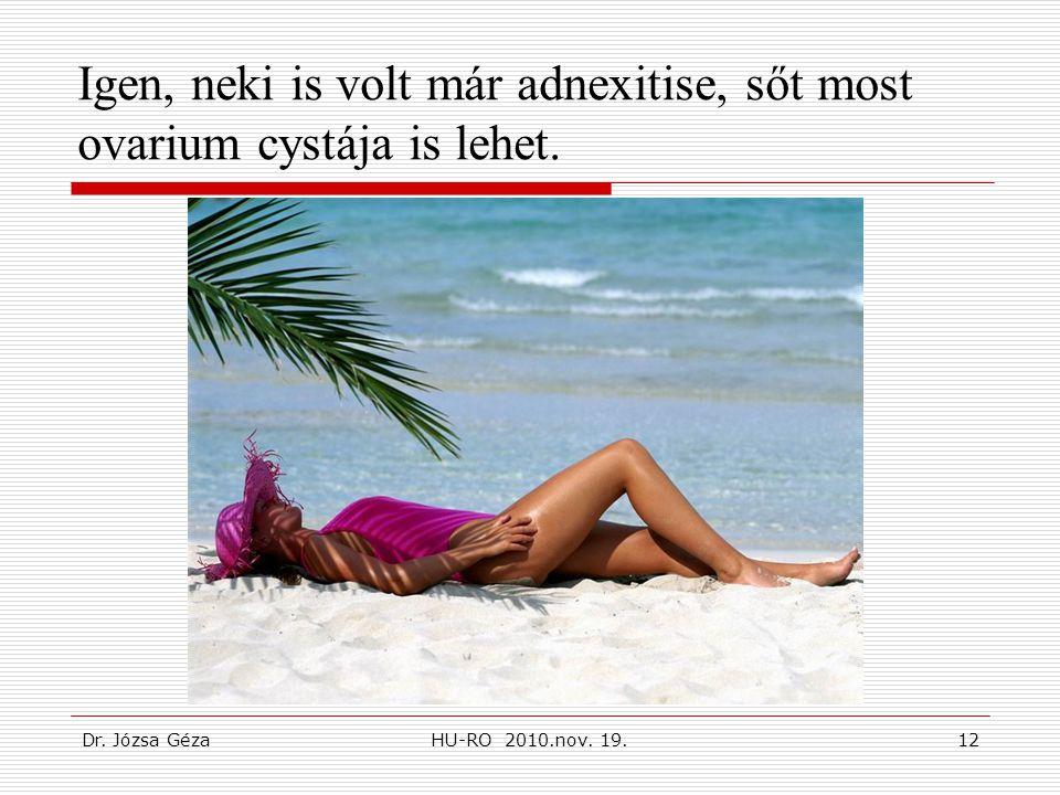 Dr. Józsa GézaHU-RO 2010.nov. 19.12 Igen, neki is volt már adnexitise, sőt most ovarium cystája is lehet.