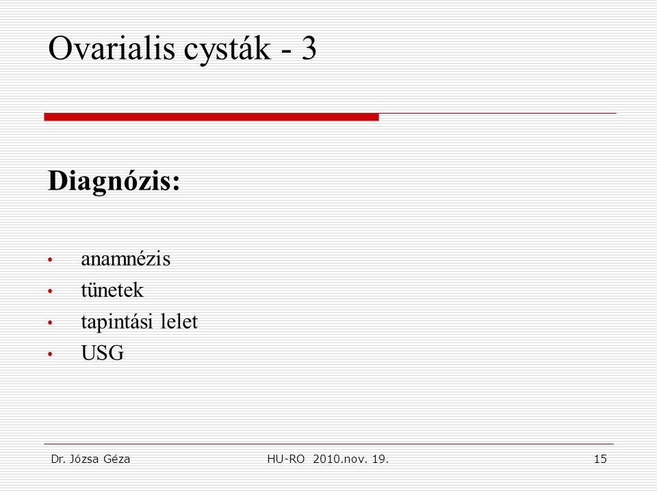 Dr. Józsa GézaHU-RO 2010.nov. 19.15 Ovarialis cysták - 3 Diagnózis: • anamnézis • tünetek • tapintási lelet • USG