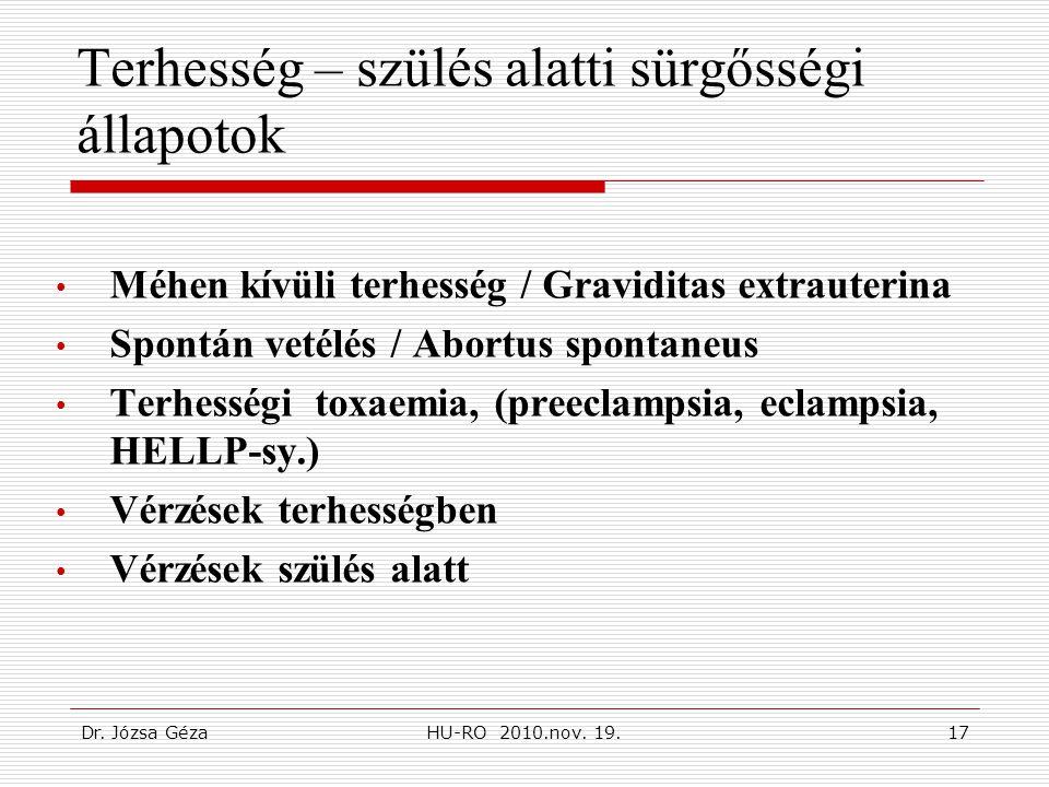 Dr. Józsa GézaHU-RO 2010.nov. 19.17 Terhesség – szülés alatti sürgősségi állapotok • Méhen kívüli terhesség / Graviditas extrauterina • Spontán vetélé