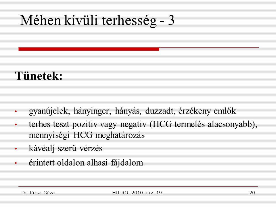 Dr. Józsa GézaHU-RO 2010.nov. 19.20 Méhen kívüli terhesség - 3 Tünetek: • gyanújelek, hányinger, hányás, duzzadt, érzékeny emlők • terhes teszt poziti