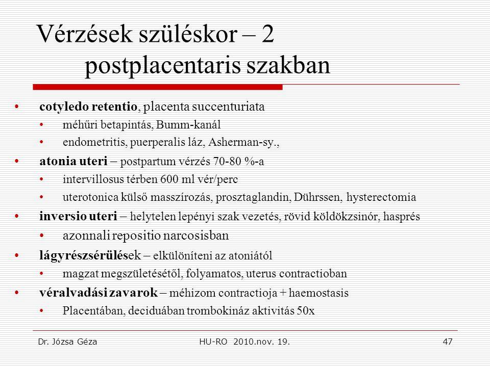 Dr. Józsa GézaHU-RO 2010.nov. 19.47 Vérzések szüléskor – 2 postplacentaris szakban •cotyledo retentio, placenta succenturiata •méhűri betapintás, Bumm