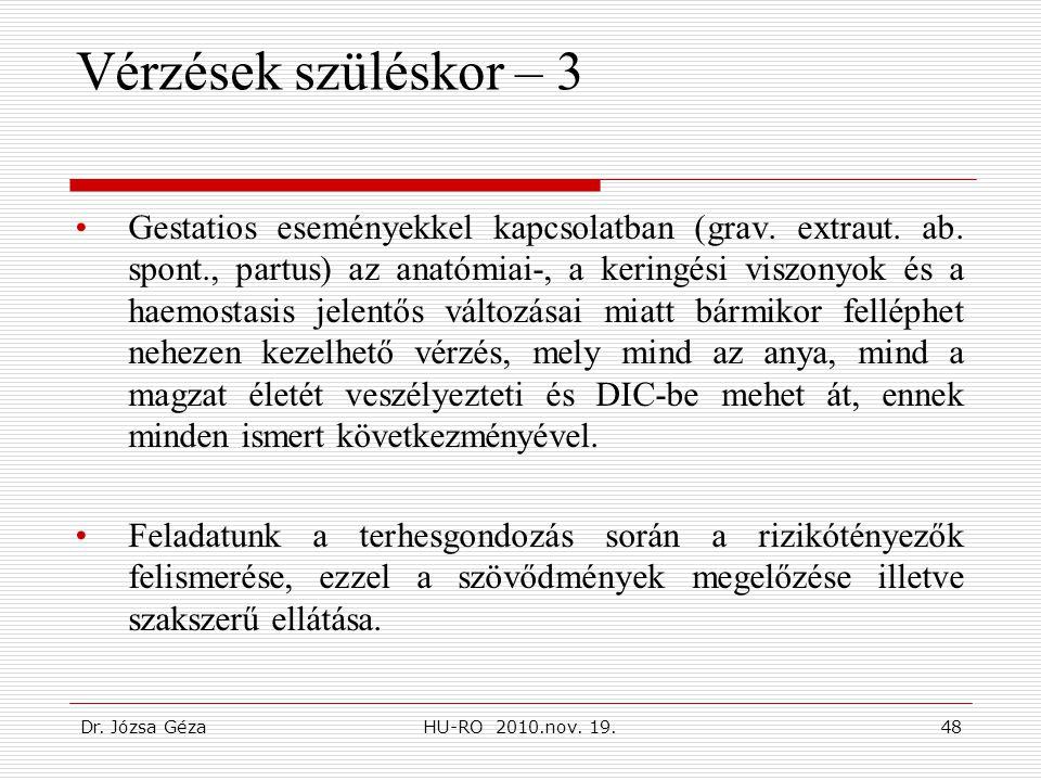Dr. Józsa GézaHU-RO 2010.nov. 19.48 Vérzések szüléskor – 3 •Gestatios eseményekkel kapcsolatban (grav. extraut. ab. spont., partus) az anatómiai-, a k